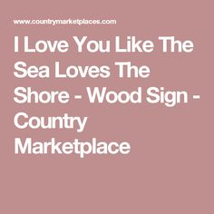 I Love You Like The Sea Loves The Shore - Wood Sign - Country Marketplace
