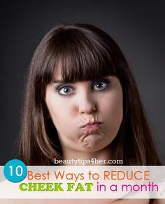 10 Tips for Losing Facial Fat - Get Rid of Chubby Cheeks In Less Than 4 Weeks | Look Good Naturally
