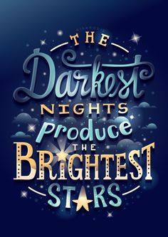 The darkest nights produce the brightest stars - created by Risa Rodil Book Quotes, Words Quotes, Wise Words, Sayings, Poster Quotes, Peace Quotes, Positive Quotes, Motivational Quotes, Inspirational Quotes