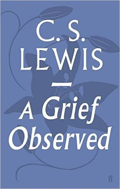 A Grief Observed: Amazon.co.uk: C.S. Lewis: 9780571290680: Books