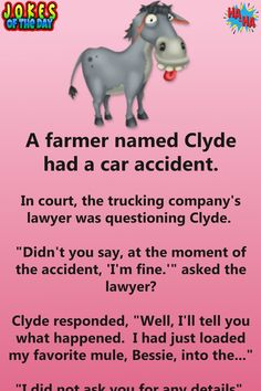 """Funny Joke: A farmer named Clyde had a car accident.  In court, the trucking company's lawyer was questioning Clyde. """"Didn't you say, at the moment of the Funny Long Jokes, Clean Funny Jokes, Funny Jokes For Adults, Silly Jokes, Dad Jokes, Funny Quotes, Funny Stuff, Funeral Quotes, Jokes And Riddles"""