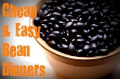 7 Cheap and Easy Bean Dinners--fast and filling! Beans are so healthy and inexpensive!
