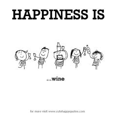 Happiness is, wine. - Cute Happy Quotes