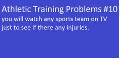 Guilty..... That semester I thought I'd go into sports medicine changed the way I watch sports forever