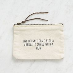 """Our most valuable skills and lessons often come from our mothers. This is the perfect gift for a helpful mom on Mother's Day. This canvas pouch features a black zipper. Message Reads - """"Life doesn't come with a manual. It comes with a mom. Cheap Mothers Day Gifts, Mother Of Bride Gifts, Diy Gifts For Mom, Mother Birthday Gifts, Cheap Gifts, Mom Birthday, Personalized Gifts For Mom, Birthday Presents For Mom, Birthday Quotes"""