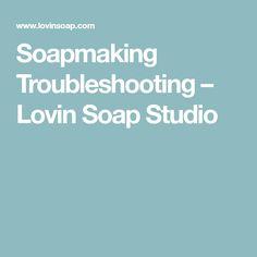 Soapmaking Troubleshooting – Lovin Soap Studio