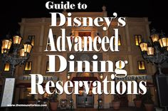 A really complete guide to Advance Dining Reservations (ADRs) at Walt Disney World