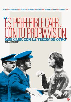 """""""És preferible caure amb la teva pròpia visió que caure amb la visió d'un altre"""". Johan Cruyff"""