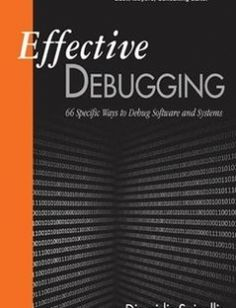 Effective Debugging: 66 Specific Ways to Debug Software and Systems 1st Edition free download by Diomidis Spinellis ISBN: 9780134394794 with BooksBob. Fast and free eBooks download.  The post Effective Debugging: 66 Specific Ways to Debug Software and Systems 1st Edition Free Download appeared first on Booksbob.com.