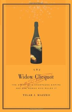 Reading: The Widow Clicquot: The Story of a Champagne Empire and the Woman Who Ruled It by Tilar J. Mazzeo, http://www.amazon.com/dp/006128856X/ref=cm_sw_r_pi_dp_.lrlrb0XMZJ8P