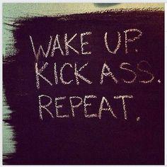 wake up kick ass repeat more inspiration mondays mornings kicks ass Life Quotes Love, Great Quotes, Quotes To Live By, Awesome Quotes, Start Quotes, Interesting Quotes, Interesting Stuff, Motivational Quotes, Inspirational Quotes