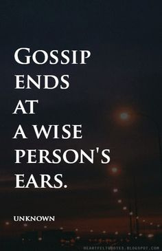 Gossip ends at a wise person's ears.