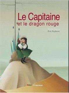 Amazon.fr - CAPITAINE ET LE DRAGON ROUGE - DIDIER SUSTRAC, ERIC PUYBARET - Livres