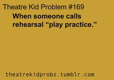 """It only bothers me when a theatre person calls it that. When non-theatre people say it, it's not that big of an annoyance. <- SAME gosh our music director calls it """"play practice"""" and I'm like """"YOU'RE A DIRECTOR WUT"""" Act Theatre, Theatre Jokes, Theatre Problems, Theatre Nerds, Broadway Theatre, Music Theater, Broadway Shows, Musicals Broadway, Broken Leg"""