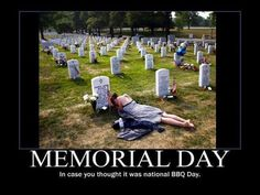 Memorial Day: In case you thought it was national BBQ Day.