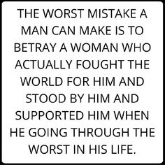 The worst mistake a man can make is to betray a woman who actually fought the world for him stood by him and supported him when he's going through the worst in his life. Done Quotes, Fact Quotes, Words Quotes, Quotes To Live By, Sayings, Betrayal Quotes, Divorce Quotes, Relationship Fighting Quotes, Relationship Tips