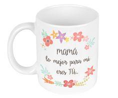 Taza Cerámica Mamá lo Mejor Para Mí Eres Tú