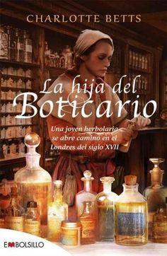 La hija del boticario/ The Apothecary's Daughter: Una Joven Herbolaria Se Abre Camino En El Londres Del Siglo Xvii