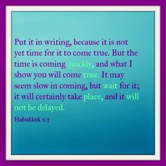 Habakkuk 2:3 Have faith in his timing