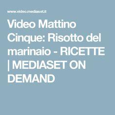 Video Mattino Cinque: Risotto del marinaio - RICETTE | MEDIASET ON DEMAND