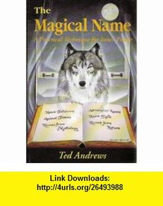 Magical Name A Practical Technique for Inner Power (Llewellyns Practical guide to personal power series) (9780875420141) Ted Andrews , ISBN-10: 0875420141  , ISBN-13: 978-0875420141 ,  , tutorials , pdf , ebook , torrent , downloads , rapidshare , filesonic , hotfile , megaupload , fileserve