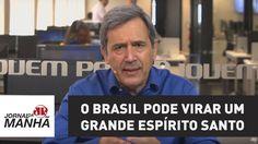 O Brasil pode virar um grande Espírito Santo   Marco Antonio Villa