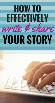 How to effectively write & share your story. Your story has power and value. It matters!