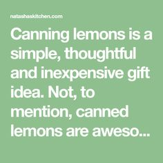 Canning lemons is a simple, thoughtful and inexpensive gift idea. Not, to mention, canned lemons are awesome with tea. Last at least a month in the fridge. Candied Almonds, Preserved Lemons, Inexpensive Gift, Lemon Recipes, Preserves, Harvest, Tea, Thoughts, Canning