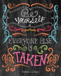 """Be yourself - everyone else is already taken"" - Oscar Wilde"