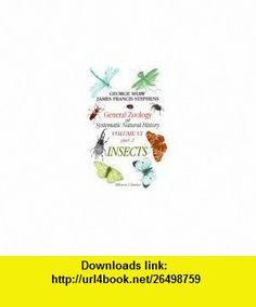 General Zoology, or Systematic Natural History. Volume 6. Part 2. Insects George Shaw ,   ,  , ASIN: B004IIKDG6 , tutorials , pdf , ebook , torrent , downloads , rapidshare , filesonic , hotfile , megaupload , fileserve