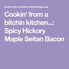 Cookin' from a bitchin kitchen...: Spicy Hickory Maple Seitan Bacon