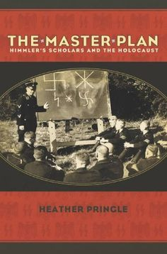 Download The Master Plan: Himmler's Scholars and the Holocaust ebook free by Heather Pringle in pdf/epub/mobi