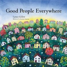 I have a new bedtime (or any time!) book for the kids...Good People Everywhere by Lynea Gillen. This book is an absolute gem and a positiv...