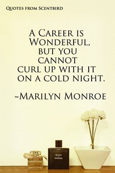 A career is wonderful, but you cannot curl up with it on a cold night. - Marilyn Monroe from www.scentbird.com #perfume, #fragrance, #marilyn Monroe
