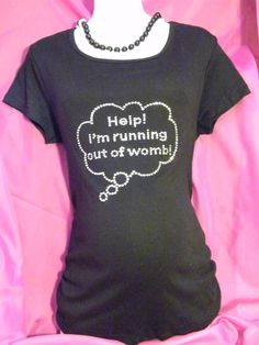 Cute shirt...definitely for later in my pregnancy when I am running out of womb...