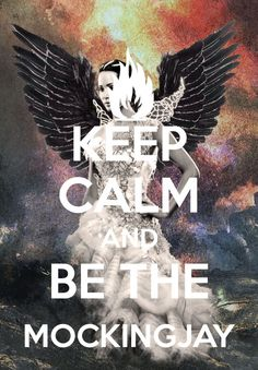 Mockingjay!!!!!! Hunger Games quote. Keep Calm and be the Mockingjay. No one will ever understand my love for the hunger game series! Ever.