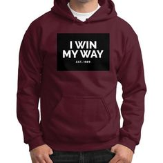I Win My Way Gildan Hoodie (on man) Shirt