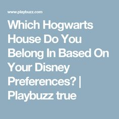 Which Hogwarts House Do You Belong In Based On Your Disney Preferences? | Playbuzz true