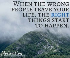 Have you gotten rid of the wrong people in your life?