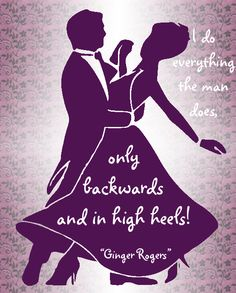 "I do everything the man does, only backwards and in high heels! ""Ginger Rogers"" #dance"