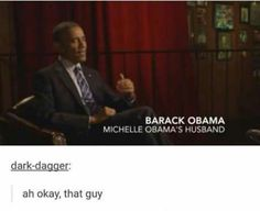 Yeah just michelle obama's husband nobody important