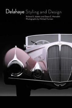 Delahaye Styling and Design by Richard S. Books For Moms, Cool Cars, Super Cars, Classic Cars, Hot Rods, Planes, Trains, Amazon, Design