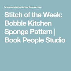 Stitch of the Week: Bobble Kitchen Sponge Pattern | Book People Studio