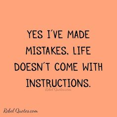 Yes I've made mistakes life doesn't come with instructions. #rebel #rebels