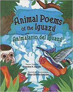 Grades 3-6 /Animal Poems of the Iguazu by Francisco X Alarcon