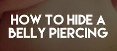 Get all of the info you need to know  on how to hide your belly piercing. #BellyPiercing