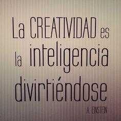 La creatividad es la inteligencia divirtiéndose,...