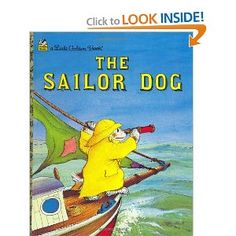 Scuppers is about a passionate dog who knows what he wants - to be a sailor and seek adventure.  Best known for Goodnight Moon and Runaway Bunny, Margaret Wise Brown has many other wonderful books worth reading.  The Sailor Dog - Margaret Wise Brown  Amazon.com