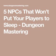5 NPCs That Won't Put Your Players to Sleep - Dungeon Mastering