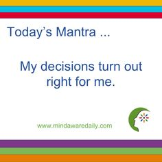 Today's #Mantra. . . My decisions turn out right for me. #affirmation #trainyourbrain